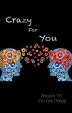 Crazy for You (sequel to I'm not crazy) by LinesOfBlack