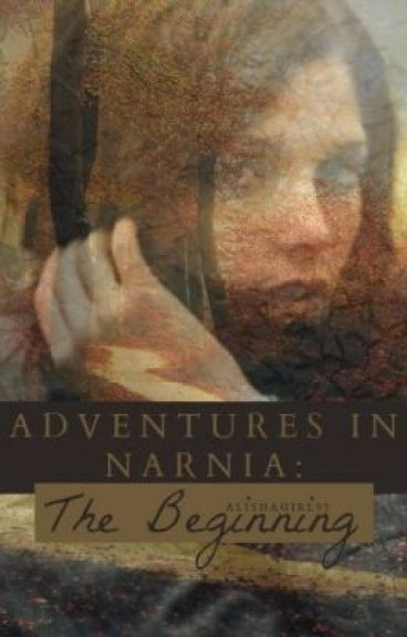 Adventures in Narnia: The Beginning [editing] by AlishaGirl95