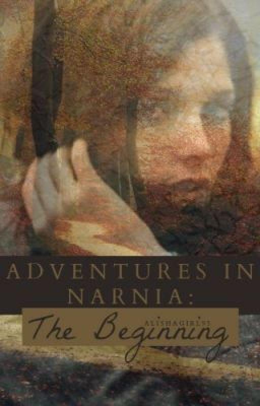 Adventures in Narnia: The Beginning [editing] by AlishaGirl95