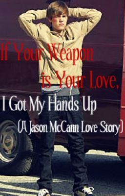 If The Weapon Is Your Love, I Got My Hands Up (A Jason McCann Love Story)