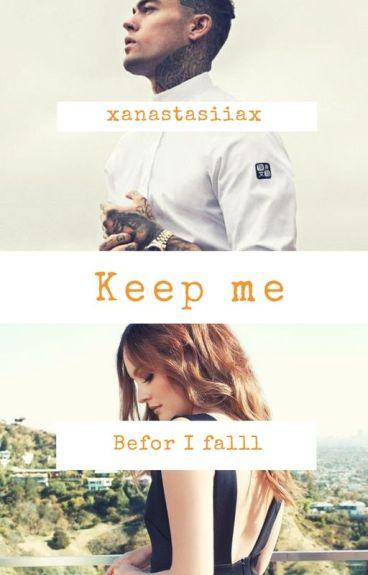 Keep me, before I fall