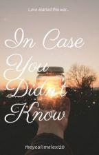 In Case You Didn't Know by theycallmelexi20