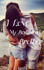 I Love My Bestfriend Brother [REVISI] by AlenRV