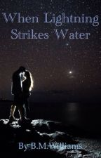 When lightning strikes water by BethanMairWlliams