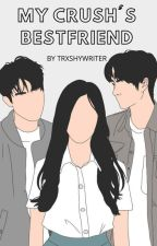 My Crush's Bestfriend #Wattys2018 by trxshywriter
