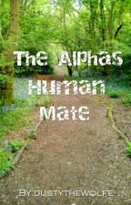 The Alphas human mate by dustythewolfe