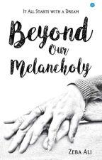 Beyond Our Melancholy by Zernain
