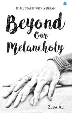 Beyond Our Melancholy! #Wattys2016 by Zernain