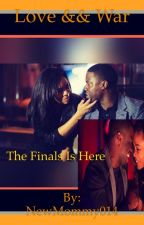 Love && War: The Finals Is Here(Book7) by NewMommy014