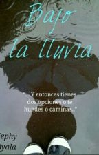 Bajo La Lluvia [[TERMINADO]] by TephyAyala0510