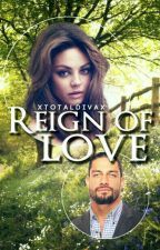 Reign Of Love || Book 2 by xTotalDivax