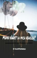 ¿Mama Kannst Du Mich Abholen? by juliesstoryworld