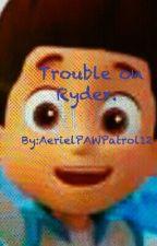 Trouble on Ryder. by AerielPAWPatrol12