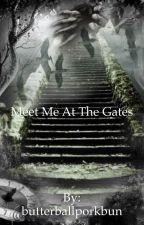 Meet Me At The Gates(18+) by butterballporkbun