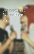 Behind Closed Eyes~~ Phan Fic by Franksbitch