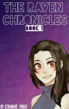 The Raven chronicles: Book 1 by strawhat_pirate