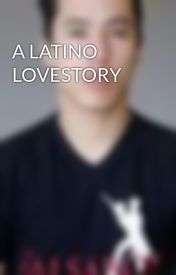 A LATINO LOVESTORY by latinoguy26