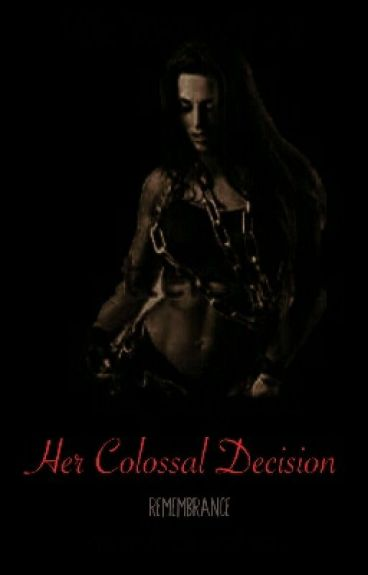 Her Colossal Decision-ON HOLD
