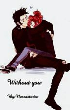 Without you by Nessastories