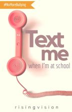 Text me when I'm at school by risingvision