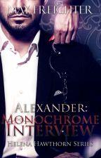 Alexander: Monochrome Interview (Helena Hawthorn Series 3.5) by MayFreighter