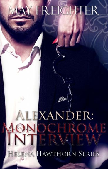 Alexander: Monochrome Interview (Helena Hawthorn Series 3.5)
