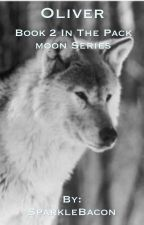 Oliver (book 2 in the Pack Moon series) by WolfLove97