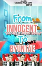 [BOOK 2] From INNOCENT To BYUNTAE by Jinnie_baebae
