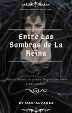 Entre las Sombras de la Reina by MarAlvarez12