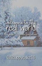 Welcome to the Real World (The Pack + Friends Fanfiction) by young-and-improving