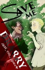 DRARRY - Save Me by A_nn_i