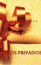 Lazos privados [Homoerótica] by EleanorCieloAzul