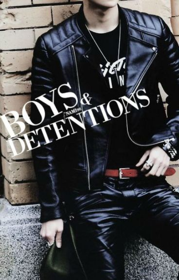 Boys & Detentions [Re-Written]