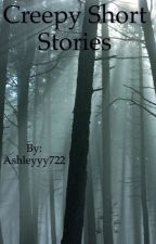 Creepy Short Stories by Ashleyyy722