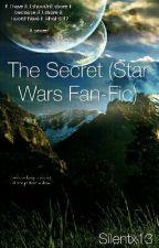 The Secret (Star Wars Fan-Fic) by Silentx13