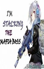 I'M STALKING THE MAFIA BOSS by mharie_0019