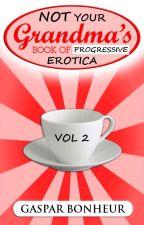 Not Your Grandmother's Book of Progressive Erotica: Volume 2 by GroganBoneyer
