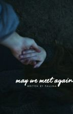 May We Meet Again (slow updates) by blissom