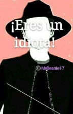 «¡Eres un idiota!»/SEVENTEEN. by MrBeanie17