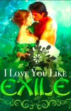 I Love You Like Exile by Elizaema