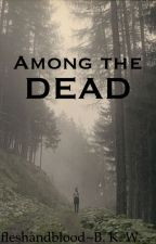 Among the Dead by fleshandblood_
