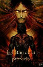 El Titan De La Profecía (Shingeki no kyojin Y Tú) by Chocolatemegusta