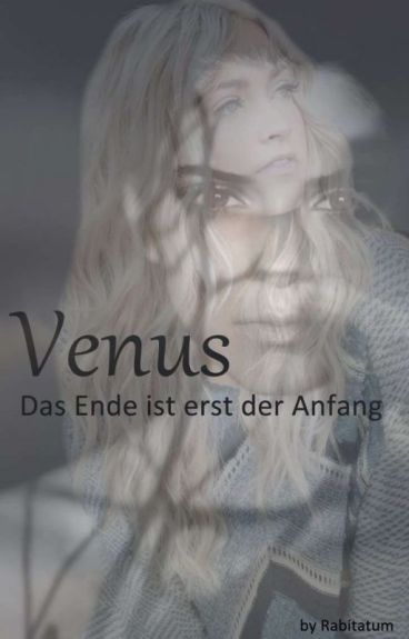 Venus -Das Ende ist erst der Anfang #Wattys2016 by Rabitatum