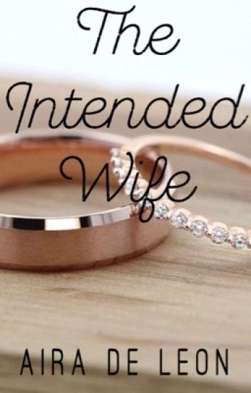 The Intended Wife (Completed) -EDITING-