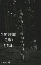 scary stories to read at night by maddiee2468
