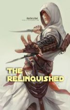 The Relinquished (Assassin's Creed) by Impendingambervice