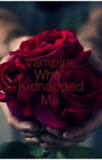 Vampire Who Kidnapped Me (on hold) by Yanelitza