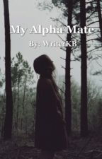 My Alpha Mate (ON HOLD) by WriterKB