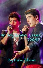 No Soy Como Crees ~JDOM~ by Fani_jdom_cha