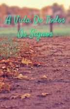 A Vida De Todos Os Signos by MilenaPita